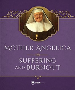 Mother Angelica on Suffering and Burnout by [Angelica, Mother]