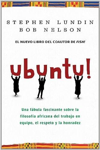 Ubuntu!: Una fascinante fábula sobre la filosofía africana del trabajo en equipo
