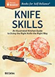 Knife Skills: An Illustrated Kitchen Guide to Using the Right Knife the Right Way. A Storey BASICS Title