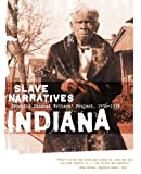 Indiana Slave Narratives: Slave Narratives from the Federal Writers' Project 1936-1938