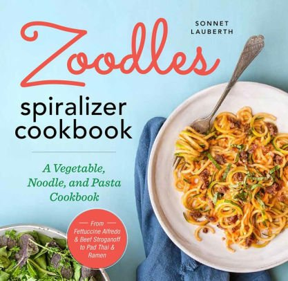 Zoodles Spiralizer Cookbook: A Vegetable, Noodle,...