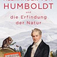 Alexander von Humboldt und die Erfindung der Natur / Andrea Wulf