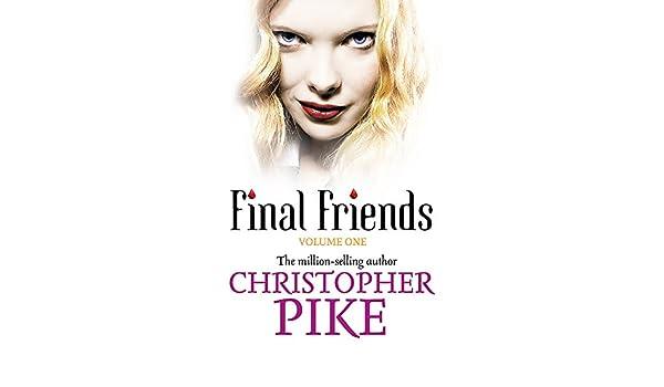 Final Friends: Pike, Christopher: 9781444901306: Amazon.com: Books