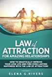 Law of Attraction for Amazing Relationships: How to Drastically Improve Your Love Life and Find Ever-Lasting Happiness with the Law of Attraction! (Law of Attraction, Quantum Physics) (Volume 3)