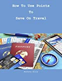 How To Use Points To Save On Travel