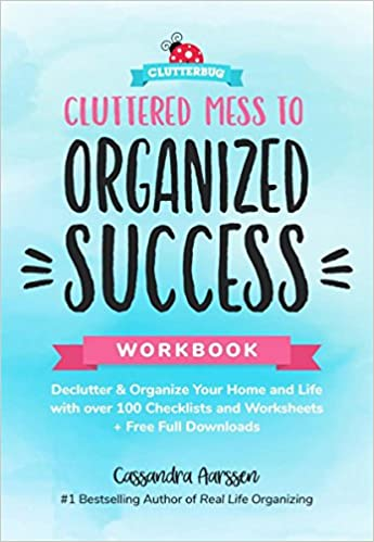 Cluttered Mess to Organized Success Workbook – Cassandra Aarssen