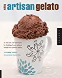 Making Artisan Gelato: 45 Recipes and Techniques for Crafting Flavor-Infused Gelato and Sorbet at Home