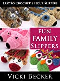Fun Family Slippers (Easy To Crochet 2 Hour Slippers Book 3)