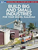 Build Big and Small Industries for your Model Railroad (Model Railroader: Modeling & Painting)