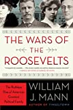 The Wars of the Roosevelts: The Ruthless Rise of America's Greatest Political Family