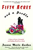 Fifty Acres and a Poodle: A Story of Love, Livestock, and Finding Myself on a Farm