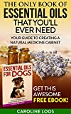 Essential Oils: The Only Book of Essential Oils that You'll Ever Need: Your Guide to Creating A Natural Medicine Cabinet