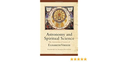Astronomy and Spiritual Science: The Astronomical Letters of Elisabeth  Vreede: Vreede, Elisabeth, Koetzsch, Ronald, Riegel, Anne, Davidson,  Norman: 9780880105880: Amazon.com: Books