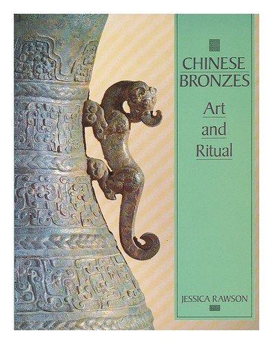 Chinese Bronzes: Art and Ritual by Jessica Rawson (1987-08-21)