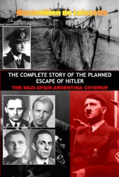 THE COMPLETE STORY OF THE PLANNED ESCAPE OF HITLER: THE NAZI-SPAIN-ARGENTINA COVERUP by [de Lafayette, Maximillien]
