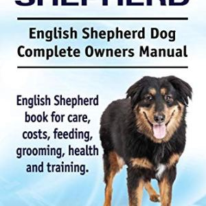 English Shepherd. English Shepherd Dog Complete Owners Manual. English Shepherd book for care, costs, feeding, grooming, health and training. 13