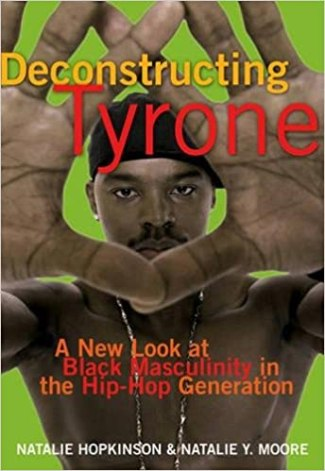 Deconstructing Tyrone: A New Look at Black Masculinity in the Hip-Hop  Generation: Hopkinson, Natalie, Moore, Natalie Y.: 9781573442572:  Amazon.com: Books
