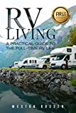 RV Living: A Practical Guide To The Full-Time RV Life (RV Living, RVing, Motorhome, Motor Vehicle, Mobile Home, Boondocks, Camping)