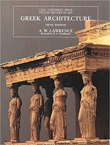 Greek Architecture Fifth Edition The Yale University Press Pelican History Of Art Lawrence A W 9780300064926 Amazon Com Books