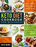 Keto Diet Cookbook for Beginners: Tailored Keto Meal Prep Diet to Become Healthier, Leaner & Stronger (Keto Diet for Beginners)