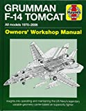 Grumman F-14 Tomcat Owners' Workshop Manual: All models 1970-2006 - Insights into operating and maintaining the US Navy's legendary variable geometry carrier-based air superiority fighter