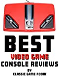 Best Video Game Console Reviews by Classic Game Room
