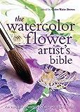 The Watercolor Flower Artist's Bible (Artist's Bibles)