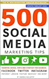 500 Social Media Marketing Tips: Essential Advice, Hints and Strategy for Business: Facebook, Twitter, Instagram, Pinterest, LinkedIn, YouTube, Snapchat, and More! (Updated FEBRUARY 2020!)