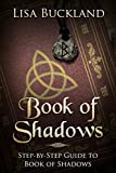Book of Shadows: Step-by-Step Guide to Book of Shadows (Wicca, Witchcraft)