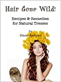 Hair Gone Wild! Recipes & Remedies for Natural Tresses (Herbs Gone Wild! Book 3)
