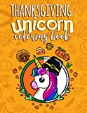 Thanksgiving Unicorn Coloring Book: A Magical Thanksgiving Activity Book For Girls Animal Coloring Book For Kids Ages 2-8 And Anyone Who Loves Unicorns (Unicorns Coloring Book)