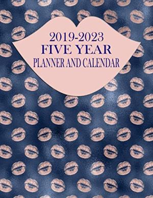 2019-2023 Five Year Planner And Calendar: Rose Gold Lips 60-Month Planner – Monthly Agenda And Organizer