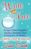 Write Free: Forget Other People's Rules, Liberate Your Creativity, And Write A Novel That Sparkles