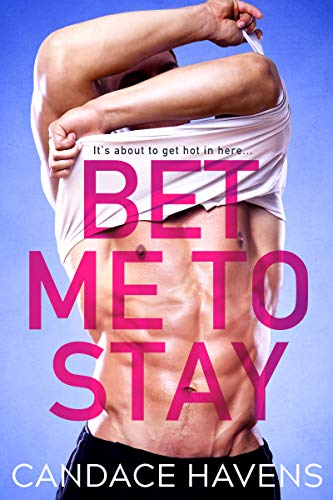 Bet Me to Stay by Candace Havens
