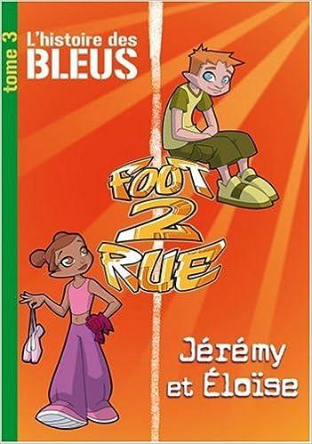 Foot 2 Rue - L'histoire des Bleus, Tome 3 : Jeremy et Eloïse