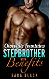 Chocolate Fountains: Stepbrother With Benefits (All The Sweets Book 1)