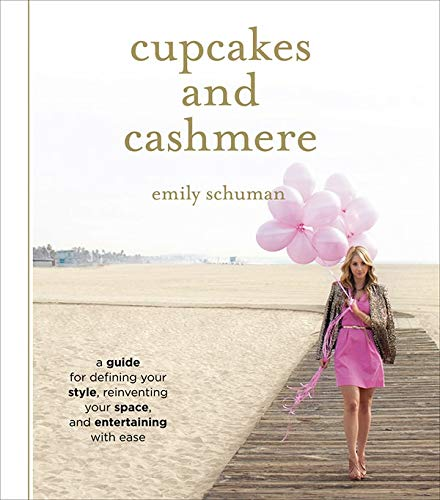 Cupcakes And Cashmere A Guide For Defining Your Style Reinventing Your Space And Entertaining With Ease Schuman Emily 9781419702105 Amazon Com Books