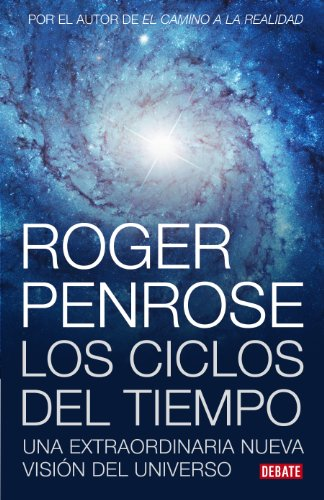 Ciclos del tiempo: Una extraordinaria nueva visión del universo (Spanish Edition)