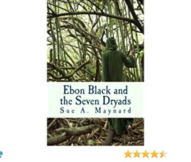 Ebon Black And The Seven Dryads Sue A Maynard 9781463768751 Amazon Com Books