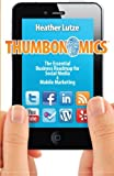 Thumbonomics:: The Essential Business Roadmap to Social Media and Mobile Marketing