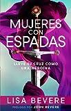 Mujeres con espadas: Lleve su cruz como una heroína (Spanish Edition)
