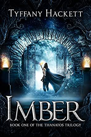 Imber: Book One of The Thanatos Trilogy eBook: Hackett, Tyffany: Kindle  Store - Amazon.com