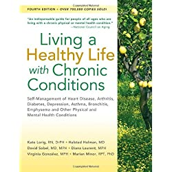 Living a Healthy Life with Chronic Conditions: Self-Management of Heart Disease, Arthritis, Diabetes, Depression, Asthma, Bronchitis, Emphysema and Other Physical and Mental Health Conditions