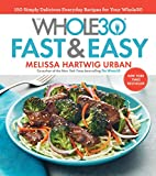 The Whole30 Fast & Easy Cookbook: 150 Simply Delicious Everyday Recipes for Your Whole30