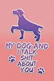 My Dog And I Talk Shit About You: Funny Gift Notebook For Dog Owners ~ Stylish Lined Journal To Write In ~ Pink