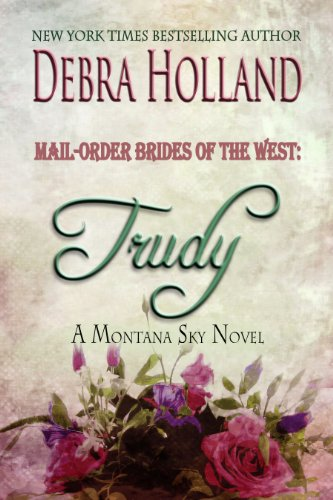 Mail-Order Brides of the West: Trudy: A Montana Sky Series Novel (Mail-Order Brides of the West Series Book 1)
