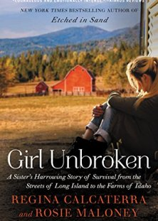 Girl Unbroken: A Sister's Harrowing Story of Survival from The Streets of Long Island to the Farms of Idaho by [Calcaterra, Regina, Maloney, Rosie]