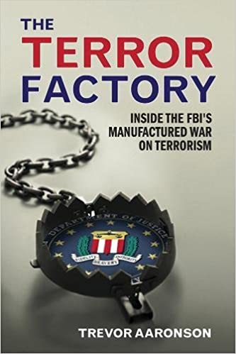 The Terror Factory: Inside the FBI's Manufactured War on Terrorism ...