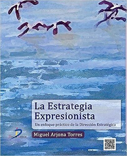 La Estrategia Expresionista. Un Enfoque Práctico De La Dirección Estratégica (Fondo)