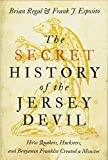 The Secret History of the Jersey Devil: How Quakers, Hucksters, and Benjamin Franklin Created a Monster